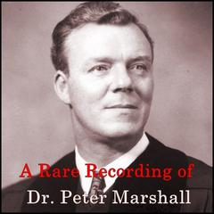 A Rare Recording of Dr. Peter Marshall by Dr. Peter Marshall