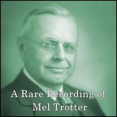 A Rare Recording of Mel Trotter by Mel Trotter
