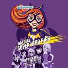 Batgirl at Super Hero High (DC Super Hero Girls) by Lisa Yee