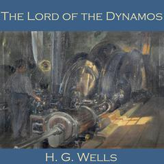 The Lord of the Dynamos by H. G. Wells