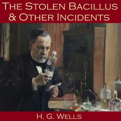 The Stolen Bacillus and Other Incidents by H. G. Wells