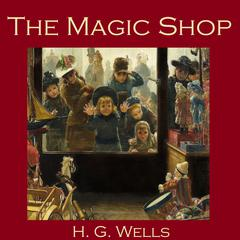 The Magic Shop by H. G. Wells