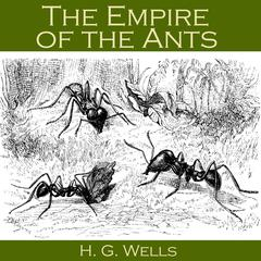 The Empire of the Ants by H. G. Wells