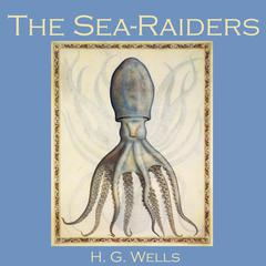 The Sea-Raiders by H. G. Wells