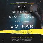 The Greatest Story Ever Told--So Far by Lawrence M. Krauss
