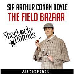 Sherlock Holmes: The Field Bazaar by Sir Arthur Conan Doyle