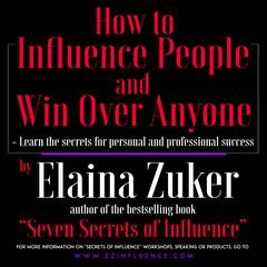 How to Influence People and Win Over Anyone by Elaina Zuker