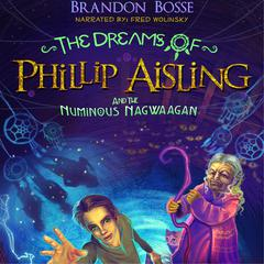 The Dreams of Phillip Aisling and the Numinous Nagwaagan by Brandon Bosse