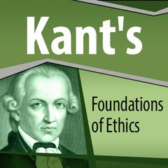 Kant's Foundations of Ethics by Immanuel Kant
