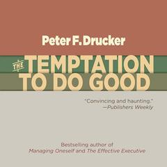 The Temptation to Do Good by Peter F. Drucker
