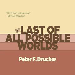 The Last of All Possible Worlds by Peter F. Drucker