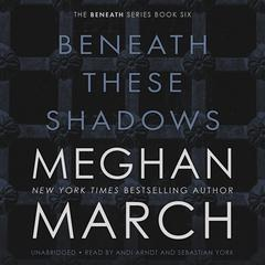 Beneath These Shadows by Meghan March