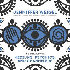 Mediums, Psychics, and Channelers by Jenniffer Weigel