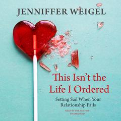 This Isn't the Life I Ordered by Jenniffer Weigel