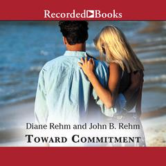 Toward Commitment by John Rehm, Diane Rehm