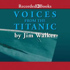Voices From the Titanic by Jim Walker