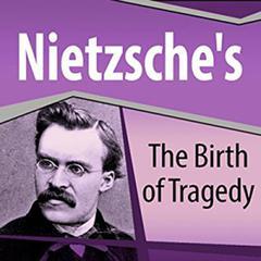 Nietzsche's The Birth of Tragedy by Friedrich Nietzsche