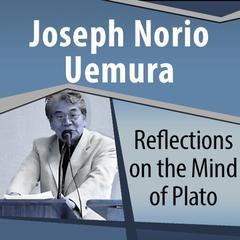 Reflections on the Mind of Plato by Joseph Norio Uemura