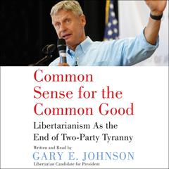Common Sense for the Common Good by Gary E. Johnson