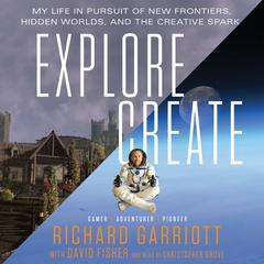 Explore/Create by Richard Garriott, David Fisher