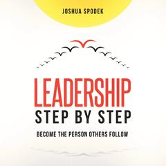 Leadership Step by Step by Joshua Spodek