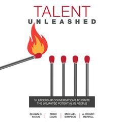 Talent Unleashed by Michael Simpson, A. Roger Merrill, Shawn D. Moon, Michael K. Simpson, Todd Davis