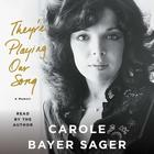 They're Playing Our Song by Carole Bayer Sager