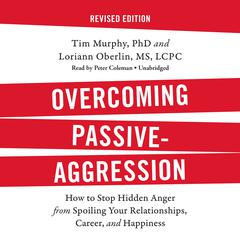 Overcoming Passive-Aggression, Revised Edition by Tim Murphy, Loriann Oberlin, MS, LCPC