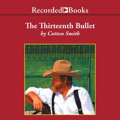 The Thirteenth Bullet by Cotton Smith