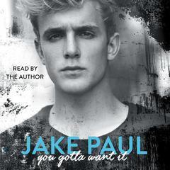 You Gotta Want It by Jake Paul