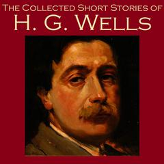 The Collected Short Stories of H. G. Wells by H. G. Wells