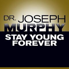 Stay Young Forever by Joseph Murphy