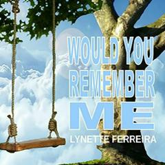 Would You Remember Me by Lynette Ferreira