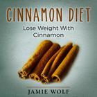 Cinnamon Diet: Lose Weight With Cinnamon by Jamie Wild