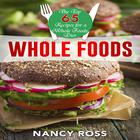 Whole Food: The Top 65 Recipes for a Whole Foods Diet by Nancy Ross