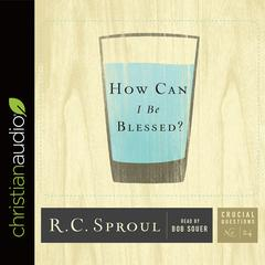 How Can I Be Blessed? by R. C. Sproul