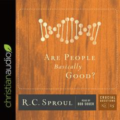 Are People Basically Good? by R. C. Sproul