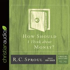 How Should I Think about Money? by R. C. Sproul