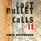Last Bullet Calls It by Amir Gutfreund