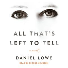 All That's Left to Tell by Daniel Lowe