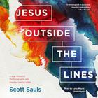 Jesus outside the Lines by Scott Sauls