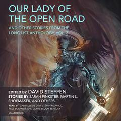 Our Lady of the Open Road, and Other Stories from the Long List Anthology, Vol. 2 by Sarah Pinkster