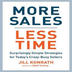 More Sales, Less Time by Jill Konrath