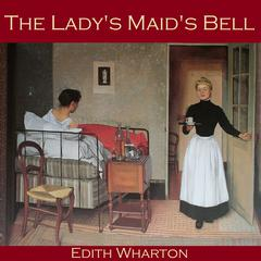 The Lady's Maid's Bell by Edith Wharton