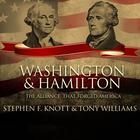 Washington and Hamilton by Stephen F. Knott, Tony Williams