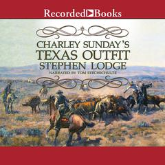 Charley Sunday's Texas Outfit by Stephen Lodge