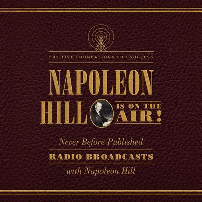 Napoleon Hill Is on the Air! by Napoleon Hill