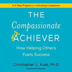 The Compassionate Achiever by Christopher L. Kukk