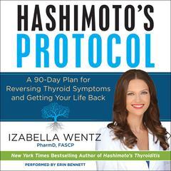 Hashimoto's Protocol by Izabella Wentz, PharmD, FASCP