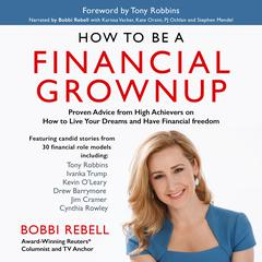 How to Be a Financial Grownup: Proven Advice from High Achievers on How to Live Your Dreams and Have Financial Freedom by Bobbi Rebell